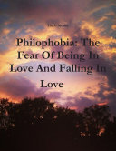 Philophobia: The Fear Of Being In Love And Falling In Love