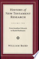 History Of New Testament Research From Jonathan Edwards To Rudolf Bultmann