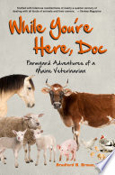 While You re Here  Doc  Farmyard Adventures of a Maine Veterinarian