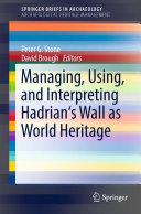Managing, Using, and Interpreting Hadrian's Wall as World Heritage