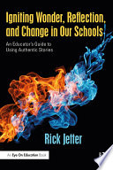 Igniting Wonder, Reflection, and Change in Our Schools  : An Educator's Guide to Using Authentic Stories