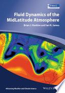 Fluid Dynamics of the Mid Latitude Atmosphere