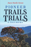 Pioneer Trails, Trials and Triumphs: The Story of Arthur and Laura Carson and the Chin People