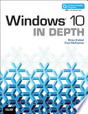 """Windows 10 In Depth (includes Content Update Program): Windows 10 in Depth _p1"" by Brian Knittel, Paul McFedries"