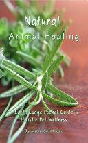 Natural Animal Healing - An Earth Lodge Pocket Guide to Holistic Pet Wellness