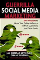 Guerrilla Marketing for Social Media  100  Weapons to Grow Your Online Influence  Attract Customers  and Drive Profits