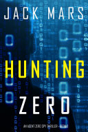 Hunting Zero (An Agent Zero Spy Thriller—Book #3) Book