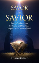 Pdf Savor the Savior: Twenty-Five Devotions for Advent and Christmas Inspired by the Names of Jesus