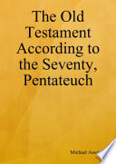 The Old Testament According To The Seventy Pentateuch