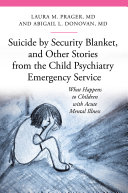 Suicide by Security Blanket  and Other Stories from the Child Psychiatric Emergency Service