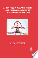 Anna Freud  Melanie Klein  and the Psychoanalysis of Children and Adolescents