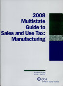 Multistate Guide to Sales and Use Tax Manufacturing 2008