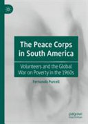 The Peace Corps in South America: volunteers and the global war on poverty in the 1960s