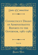 Connecticut Digest of Administrative Reports to the Governor  1981 1982  Vol  36  Classic Reprint