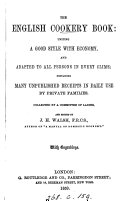 The English cookery book  receipts collected by a committee of ladies  and ed  by J  H  Walsh
