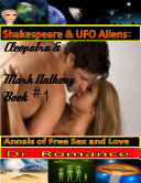Shakespeare   UFO Aliens  Cleopatra   Mark Anthony Book  1  Annals of Free Sex and Love