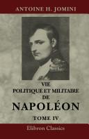 Vie politique et militaire de Napol on, racont e par lui-m me, au tribunal de C sar, d'Alexandre et de Fr d ric. Tome 4