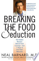 """Breaking the Food Seduction: The Hidden Reasons Behind Food Cravings-And 7 Steps to End Them Naturally"" by Neal Barnard, M.D., Joanne Stepaniak"