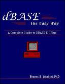 DBASE III Plus the Easy Way