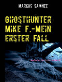 Ghosthunter Mike F.-Mein erster Fall Pdf/ePub eBook