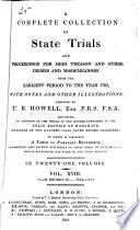 A Complete Collection of State Trials and Proceedings for High Treason and Other Crimes and Misdemeanors from the Earliest Period to the Year 1783  with Notes and Other Illustrations
