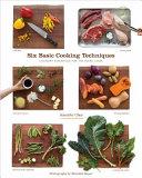 Six Basic Cooking Techniques Pdf/ePub eBook