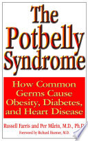 """The Potbelly Syndrome: How Common Germs Cause Obesity, Diabetes, and Heart Disease"" by Russell Farris, Per Marin, Richard Huemer"