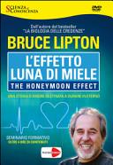 L'effetto luna di miele-The honeymoon effect. La nuova biologia: il segreto per sperimentare il paradiso in terra. DVD. Con libro