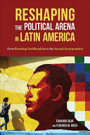 Reshaping the political arena in Latin America : from resisting neoliberalism to the second incorpor