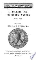 T  Lucreti Cari De rerum natura libri sex  Recognovit Hugo A  I  Munro