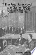The Fred Jane Naval War Game (1906) Including the Royal Navy's Wargaming Rules (1921)