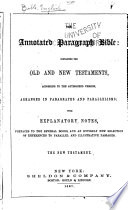 The Annotated Paragraph Bible  Containing the Old and New Testaments  According to the Authorized Version  Arranged in Paragraphs and Parallelisms