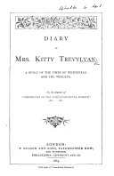 "Diary of Mrs. Kitty Trevylyan: a story of the times of Whitefield and the Wesleys. By the author of ""Chronicles of the Schönberg-Cotta Family,"" etc. [Mrs. E. Charles.]"