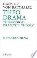 Theo Drama Theological Dramatic Theory Vol 1
