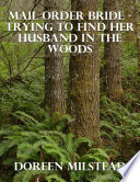 Mail Order Bride   Trying to Find Her Husband In the Woods
