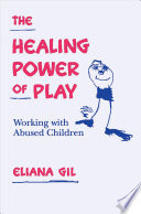 """""""The Healing Power of Play: Working with Abused Children"""" by Eliana Gil"""