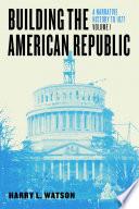 Building the American Republic, Volume 1