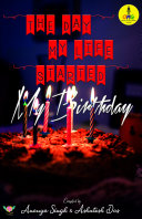 The Day my life Started My Birthday