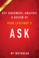 Ask: The Counterintuitive Online Formula to Discover Exactly What Your Customers Want to Buy… Create a Mass of Raving Fans… and Take Any Business to the Next Level