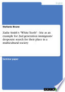 Zadie Smith s White Teeth   Irie As an Example for 2nd Generation Immigrants  Desperate Search for Their Place in a Multicultural Society