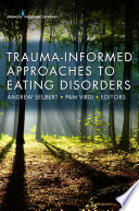 """Trauma-Informed Approaches to Eating Disorders"" by Andrew Seubert, NCC, LMHC, Pam Virdi, MEd, RMN, CPN"