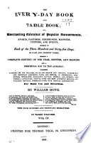 The Every-day Book and Table Book; Or, Everlasting Calendar of Popular Amusements, Sports, Pastimes, Ceremonies, Manners, Customs, and Events, Incident to Each of the Three Hundred and Sixty-five Days, in Past and Present Times; Forming a Complete History of the Year, Months, and Seasons, and a Perpetual Key to the Almanac ... for Daily Use and Diversion Pdf/ePub eBook