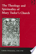 The Theology and Spirituality of Mary Tudor s Church