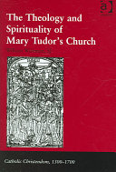 The Theology and Spirituality of Mary Tudor's Church
