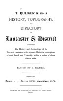 History, topography and directory of Lancaster and district, comprising the history and archaeology of the town of Lancaster, with separate historical descriptions of each parish and township within a radius of about sixteen miles