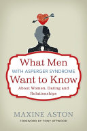 What Men with Asperger Syndrome Want to Know about Women  Dating and Relationships