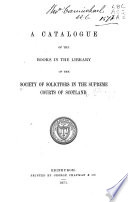 A Catalogue of Books in the Library of the Society of Solicitors in the Supreme Courts of Scotland