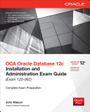 OCA Oracle Database 12c Installation and Administration Exam Guide  Exam 1Z0 062