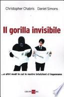 Il gorilla invisibile. E altri modi in cui le nostre intenzioni ci ingannano
