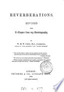 Reverberations  poems  by W M W  Call   revised  with a chapter from my autobiography  by W M W  Call
